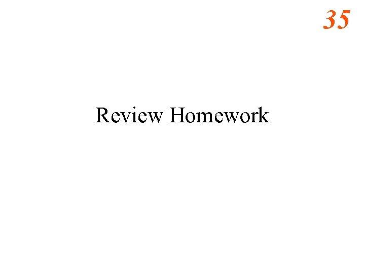 35 Review Homework
