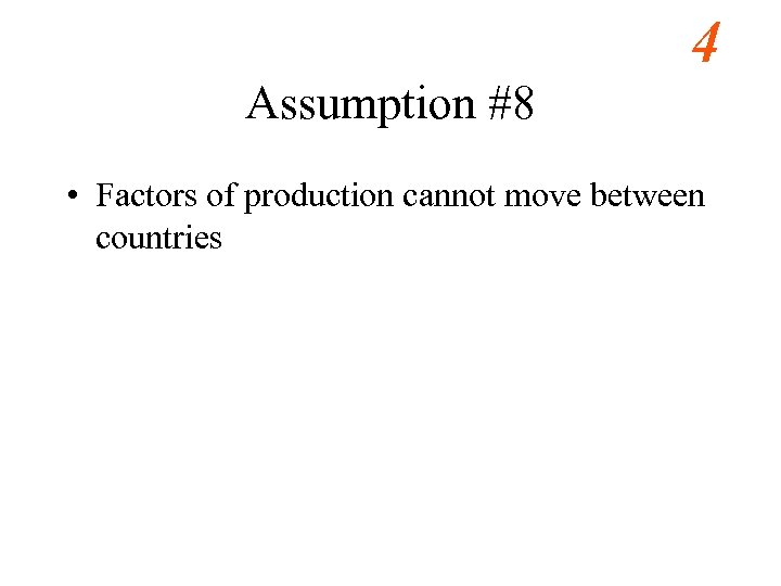 4 Assumption #8 • Factors of production cannot move between countries
