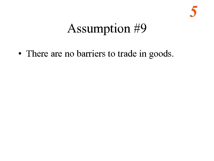 5 Assumption #9 • There are no barriers to trade in goods.
