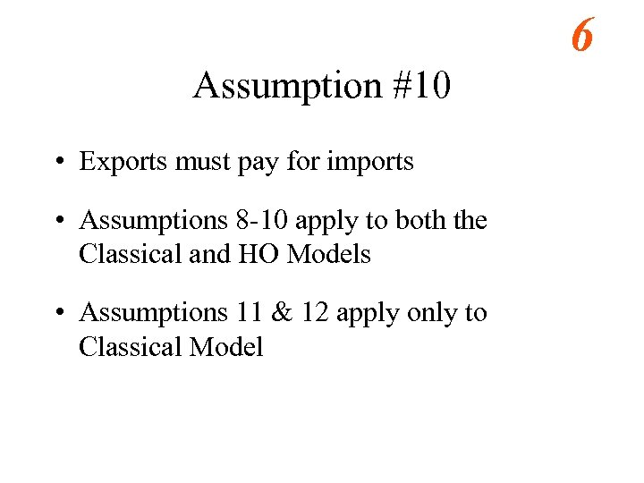 6 Assumption #10 • Exports must pay for imports • Assumptions 8 -10 apply