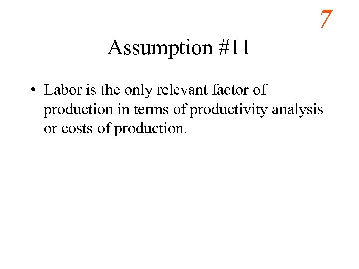 7 Assumption #11 • Labor is the only relevant factor of production in terms