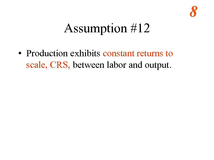 8 Assumption #12 • Production exhibits constant returns to scale, CRS, between labor and