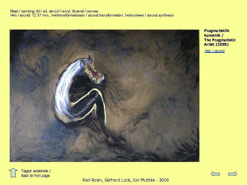 Maal / painting: õli / oil, akrüül / acryl, lõuend / canvas Heli /