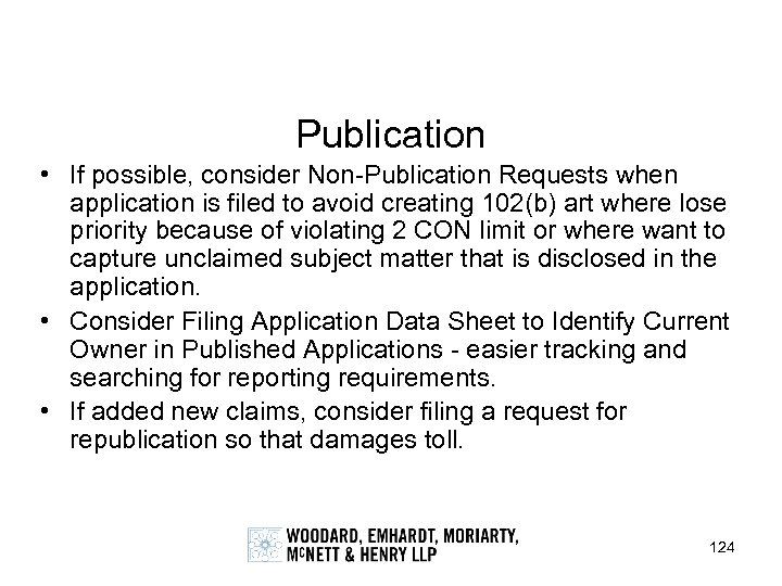 Publication • If possible, consider Non-Publication Requests when application is filed to avoid creating