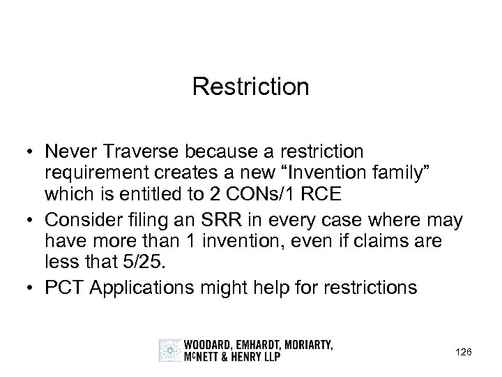 "Restriction • Never Traverse because a restriction requirement creates a new ""Invention family"" which"