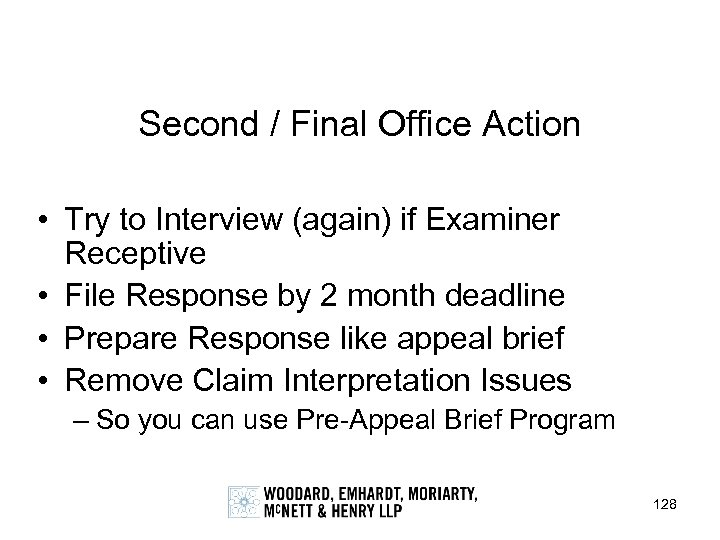 Second / Final Office Action • Try to Interview (again) if Examiner Receptive •