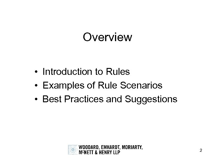 Overview • Introduction to Rules • Examples of Rule Scenarios • Best Practices and