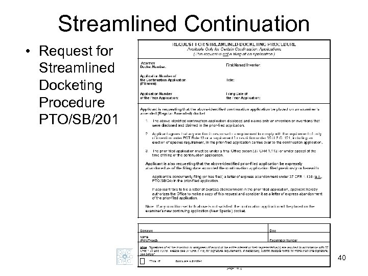 Streamlined Continuation • Request for Streamlined Docketing Procedure PTO/SB/201 40