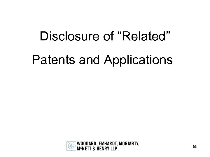 "Disclosure of ""Related"" Patents and Applications 55"