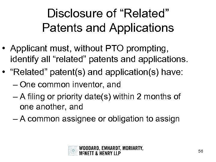 "Disclosure of ""Related"" Patents and Applications • Applicant must, without PTO prompting, identify all"