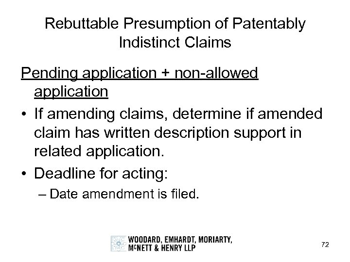 Rebuttable Presumption of Patentably Indistinct Claims Pending application + non-allowed application • If amending