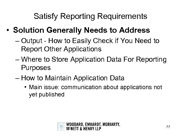 Satisfy Reporting Requirements • Solution Generally Needs to Address – Output - How to