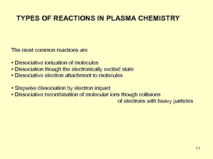 TYPES OF REACTIONS IN PLASMA CHEMISTRY The most common reactions are • Dissociative ionization