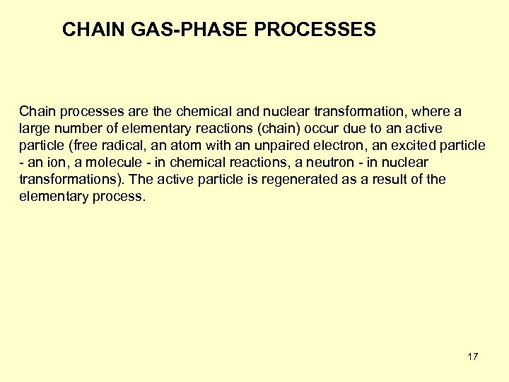 CHAIN GAS-PHASE PROCESSES Chain processes are the chemical and nuclear transformation, where a large