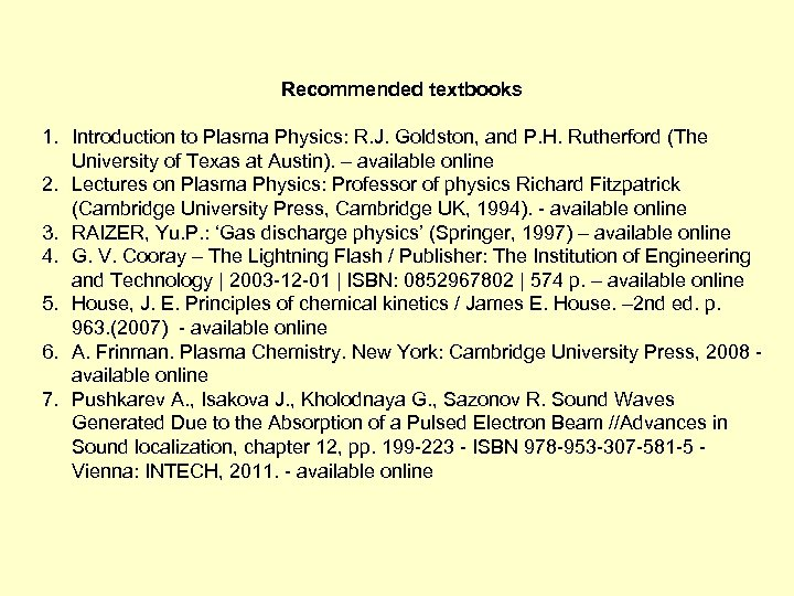 Recommended textbooks 1. Introduction to Plasma Physics: R. J. Goldston, and P. H. Rutherford