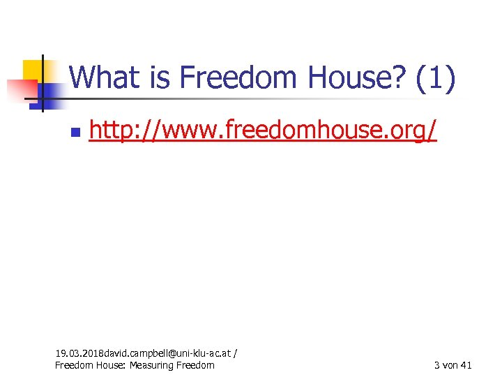 What is Freedom House? (1) n http: //www. freedomhouse. org/ 19. 03. 2018 david.