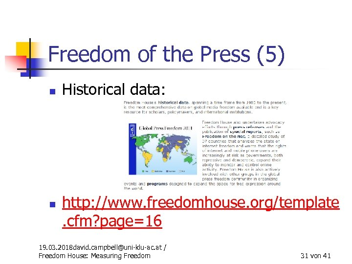 Freedom of the Press (5) n n Historical data: http: //www. freedomhouse. org/template. cfm?