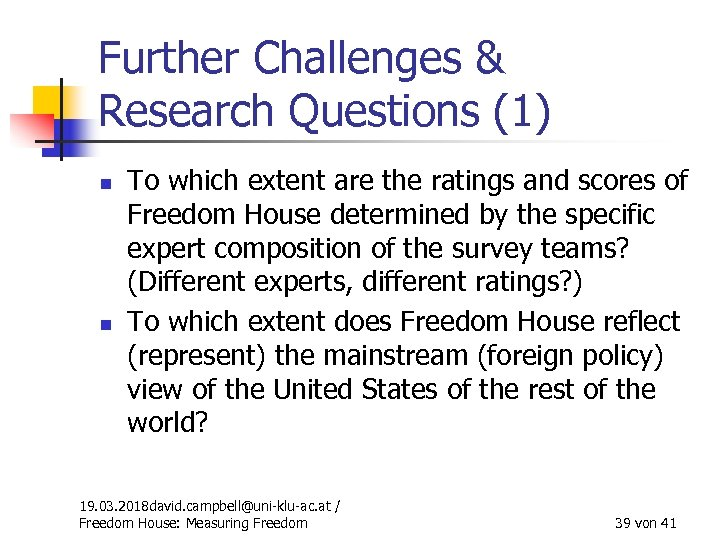 Further Challenges & Research Questions (1) n n To which extent are the ratings