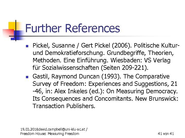 Further References n n Pickel, Susanne / Gert Pickel (2006). Politische Kultur- und Demokratieforschung.