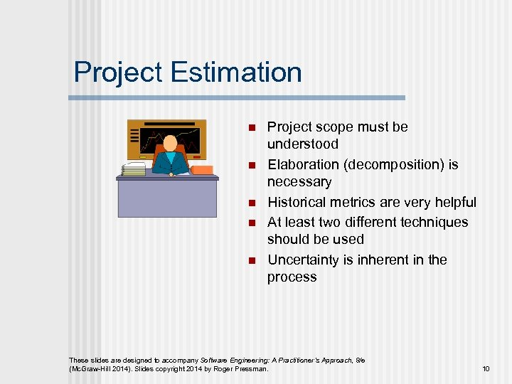 Project Estimation n n Project scope must be understood Elaboration (decomposition) is necessary Historical