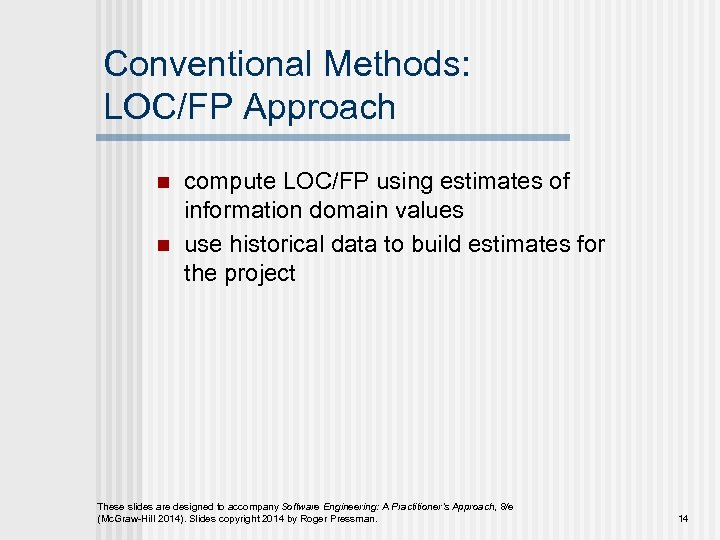 Conventional Methods: LOC/FP Approach n n compute LOC/FP using estimates of information domain values