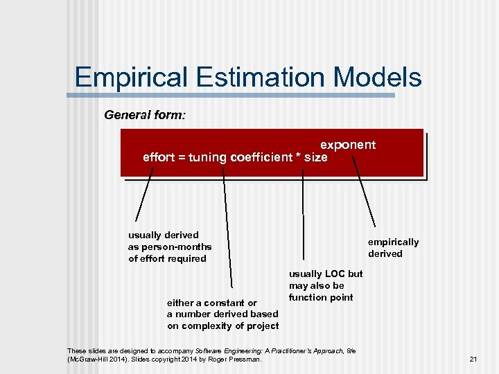 Empirical Estimation Models General form: exponent effort = tuning coefficient * size usually derived