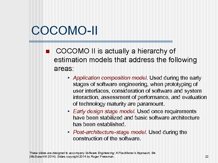 COCOMO-II n COCOMO II is actually a hierarchy of estimation models that address the