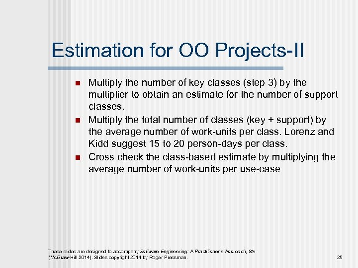 Estimation for OO Projects-II n n n Multiply the number of key classes (step