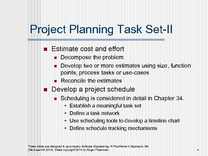 Project Planning Task Set-II n Estimate cost and effort n n Decompose the problem