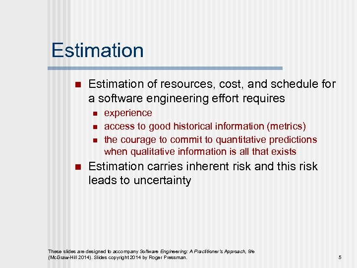 Estimation n Estimation of resources, cost, and schedule for a software engineering effort requires