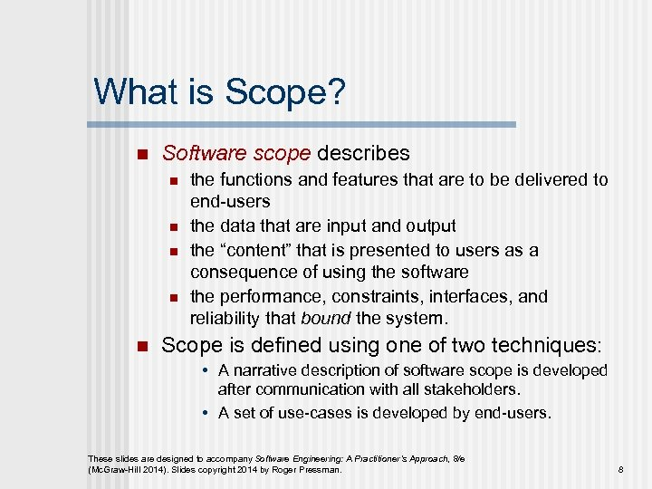 What is Scope? n Software scope describes n n n the functions and features