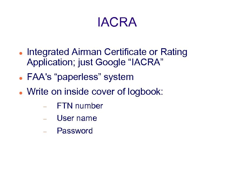 "IACRA Integrated Airman Certificate or Rating Application; just Google ""IACRA"" FAA's ""paperless"" system Write"