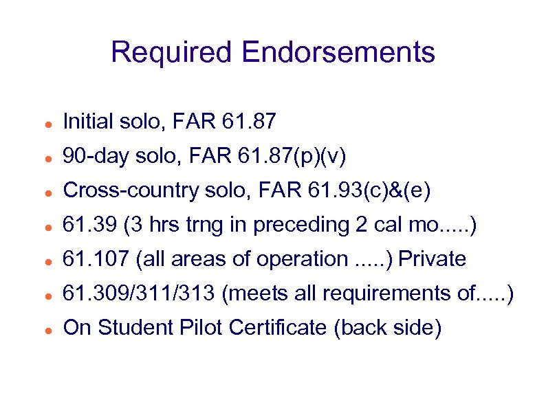 Required Endorsements Initial solo, FAR 61. 87 90 -day solo, FAR 61. 87(p)(v) Cross-country