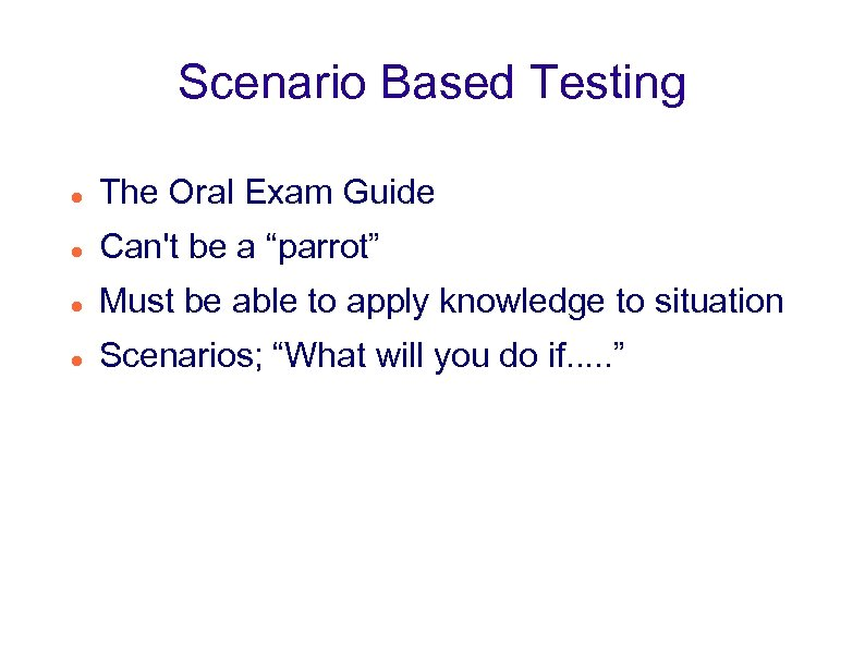 "Scenario Based Testing The Oral Exam Guide Can't be a ""parrot"" Must be able"
