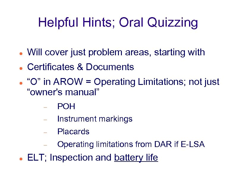 Helpful Hints; Oral Quizzing Will cover just problem areas, starting with Certificates & Documents
