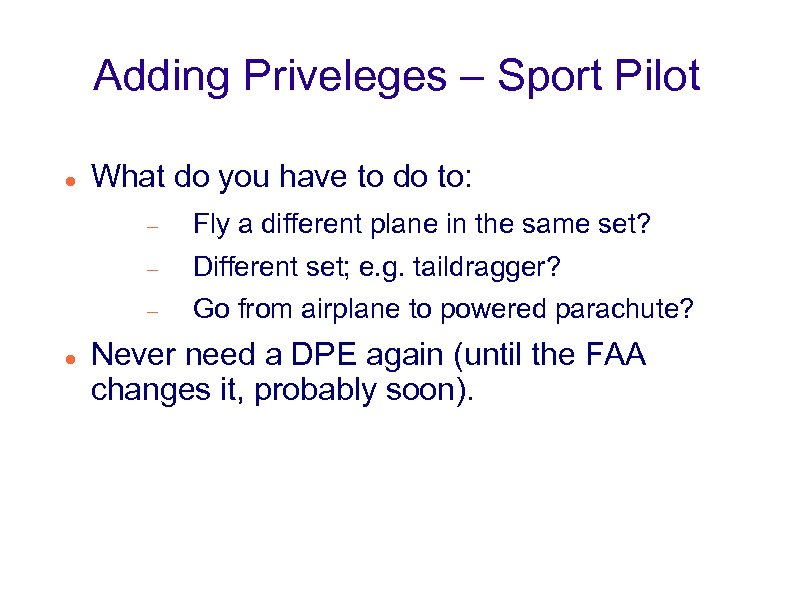 Adding Priveleges – Sport Pilot What do you have to do to: Different set;
