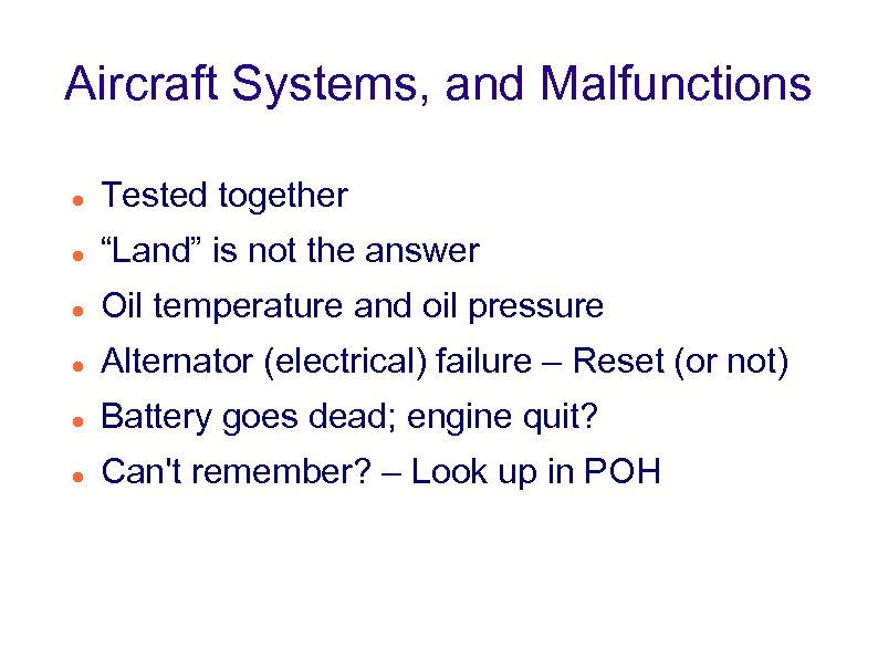 "Aircraft Systems, and Malfunctions Tested together ""Land"" is not the answer Oil temperature and"