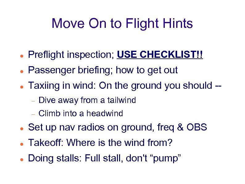 Move On to Flight Hints Preflight inspection; USE CHECKLIST!! Passenger briefing; how to get