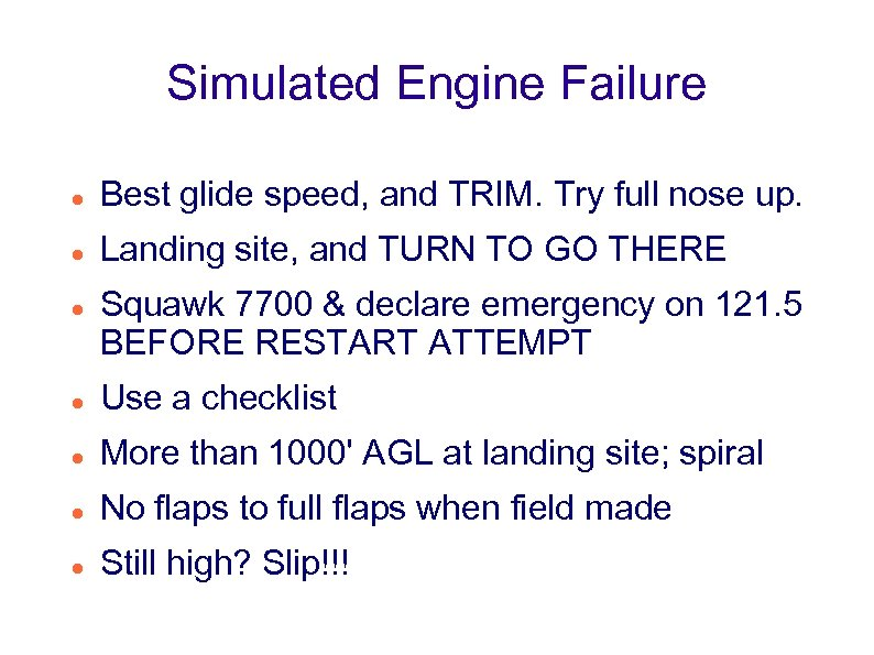 Simulated Engine Failure Best glide speed, and TRIM. Try full nose up. Landing site,