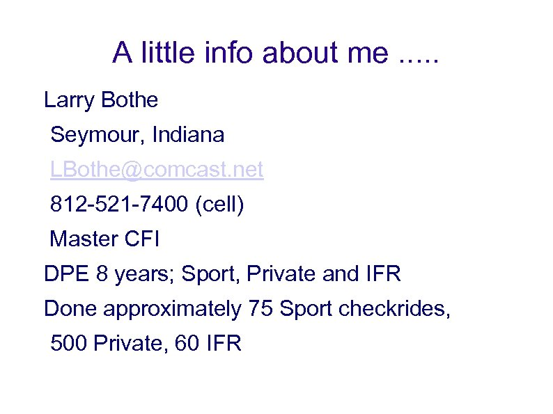 A little info about me. . . Larry Bothe Seymour, Indiana LBothe@comcast. net 812