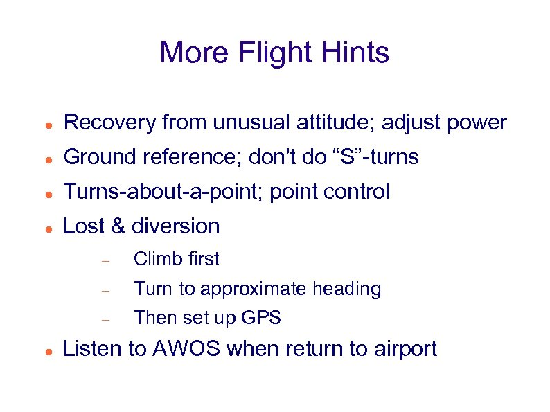 "More Flight Hints Recovery from unusual attitude; adjust power Ground reference; don't do ""S""-turns"