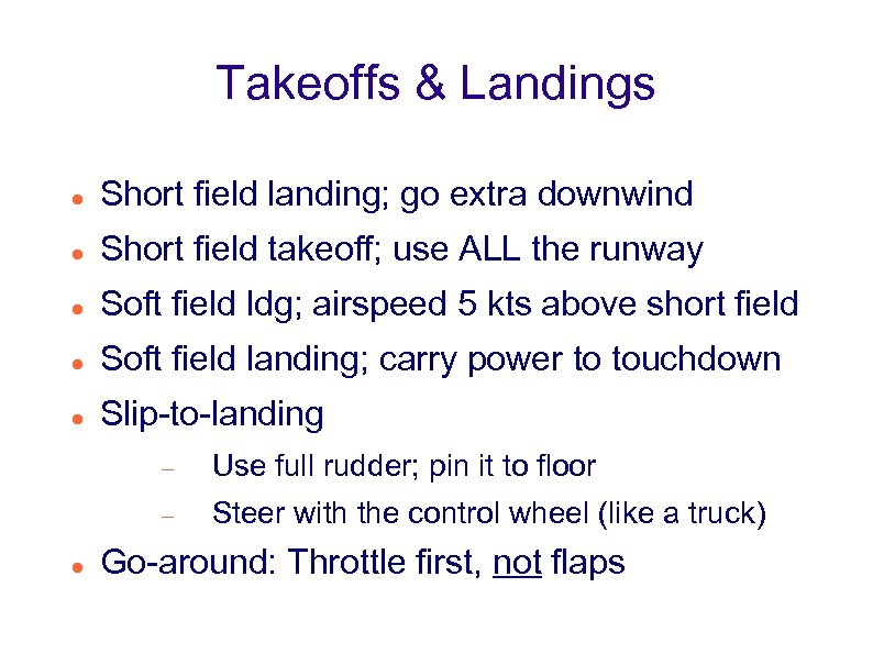 Takeoffs & Landings Short field landing; go extra downwind Short field takeoff; use ALL