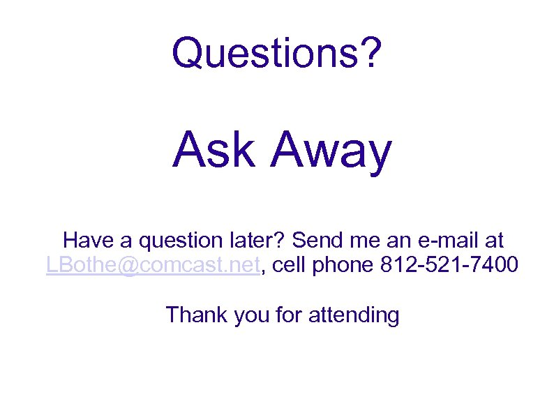 Questions? Ask Away Have a question later? Send me an e-mail at LBothe@comcast. net,