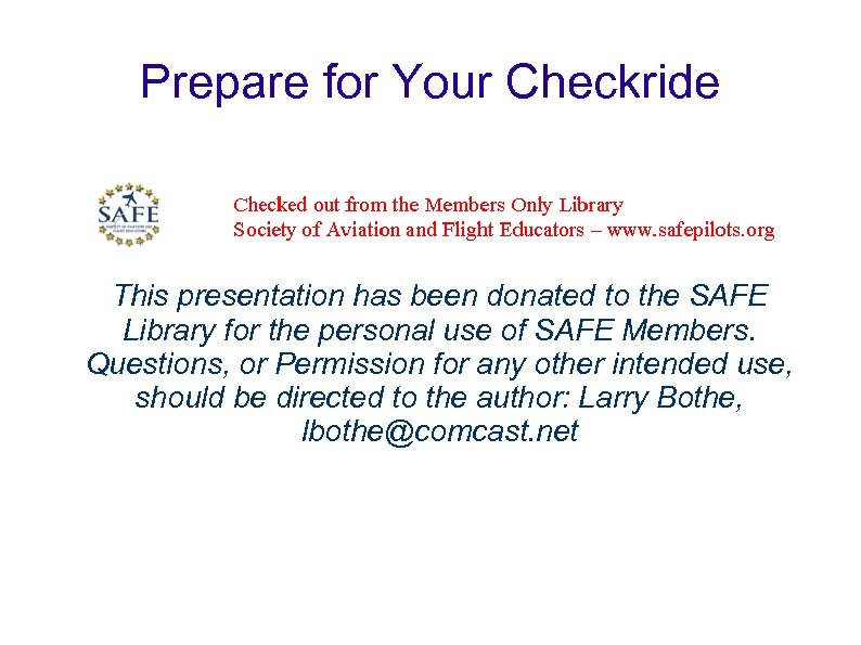 Prepare for Your Checkride This presentation has been donated to the SAFE Library for