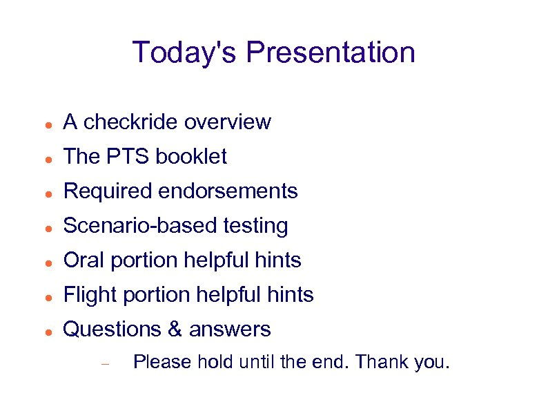 Today's Presentation A checkride overview The PTS booklet Required endorsements Scenario-based testing Oral portion