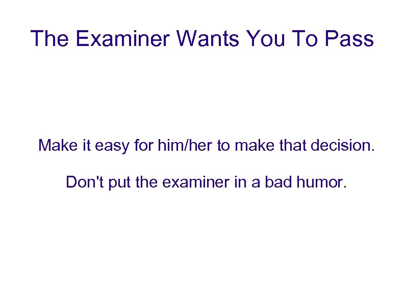 The Examiner Wants You To Pass Make it easy for him/her to make that