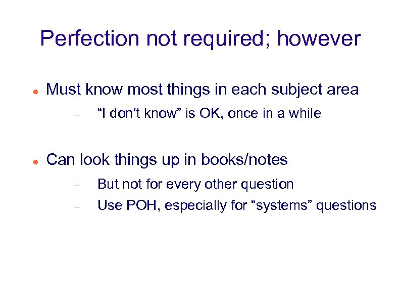 "Perfection not required; however Must know most things in each subject area ""I don't"