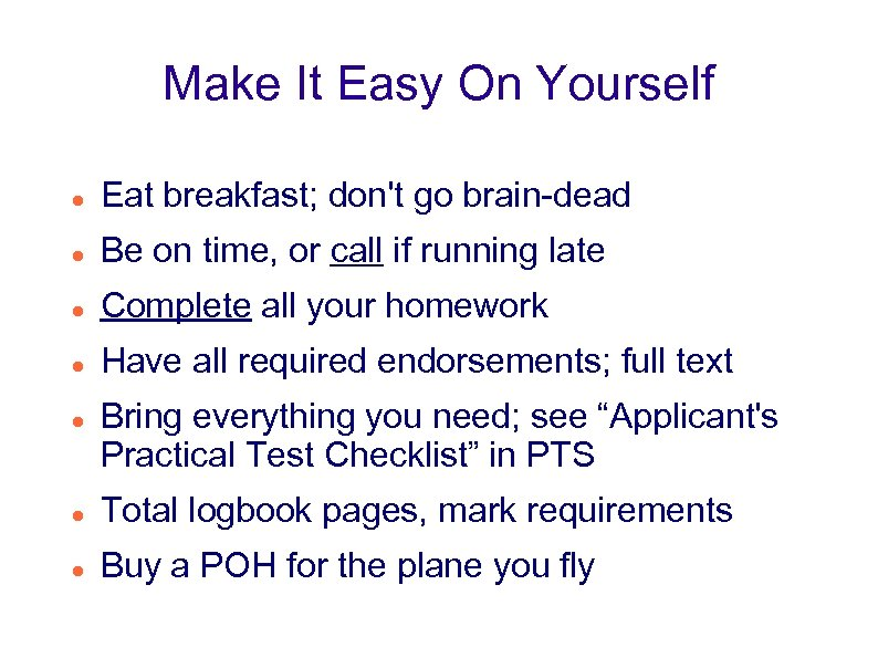 Make It Easy On Yourself Eat breakfast; don't go brain-dead Be on time, or