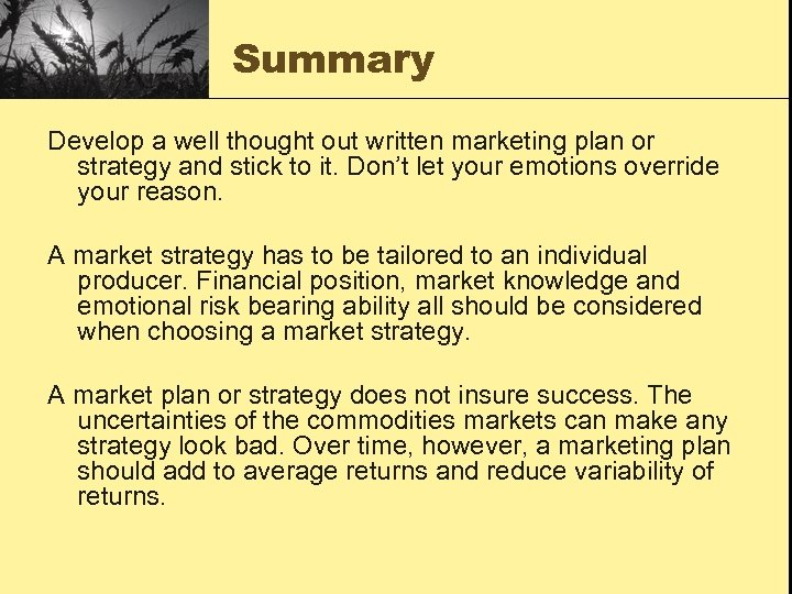 Summary Develop a well thought out written marketing plan or strategy and stick to