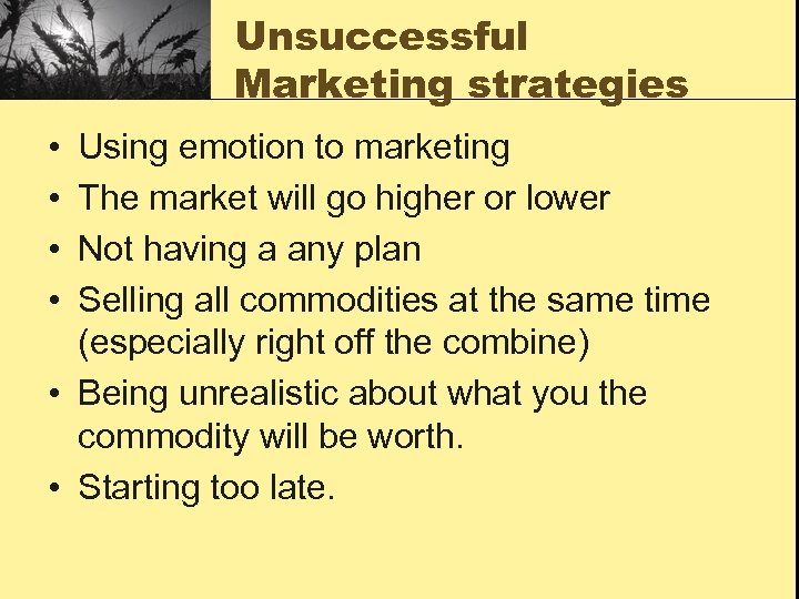 Unsuccessful Marketing strategies • • Using emotion to marketing The market will go higher